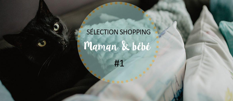 Sélection shopping maman et bébé #1